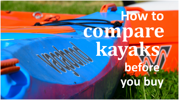 How to compare kayaks before you buy